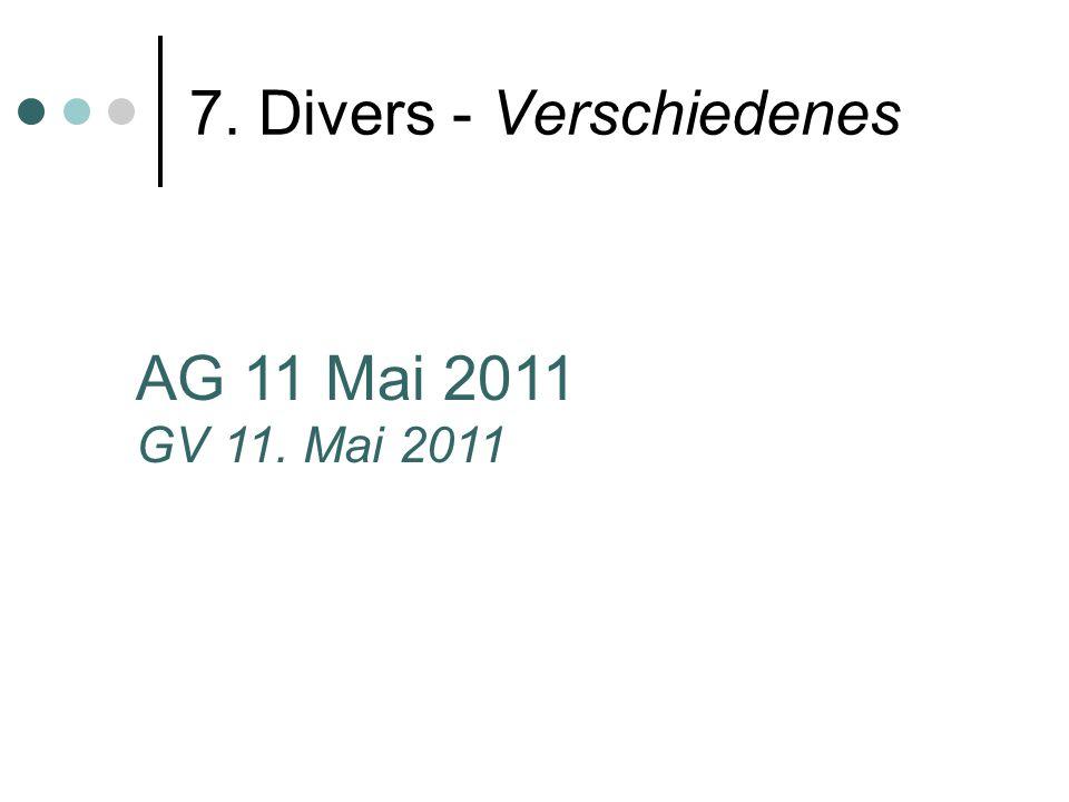 7. Divers - Verschiedenes AG 11 Mai 2011 GV 11. Mai 2011