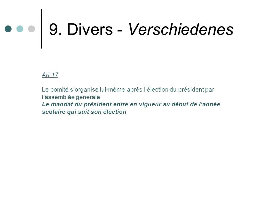 9. Divers - Verschiedenes Art 17 Le comité sorganise lui-même après lélection du président par lassemblée générale. Le mandat du président entre en vi