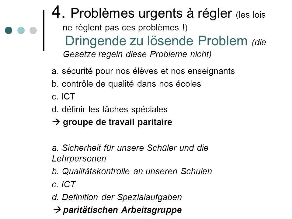 4. Problèmes urgents à régler (les lois ne règlent pas ces problèmes !) Dringende zu lösende Problem (die Gesetze regeln diese Probleme nicht) a. sécu
