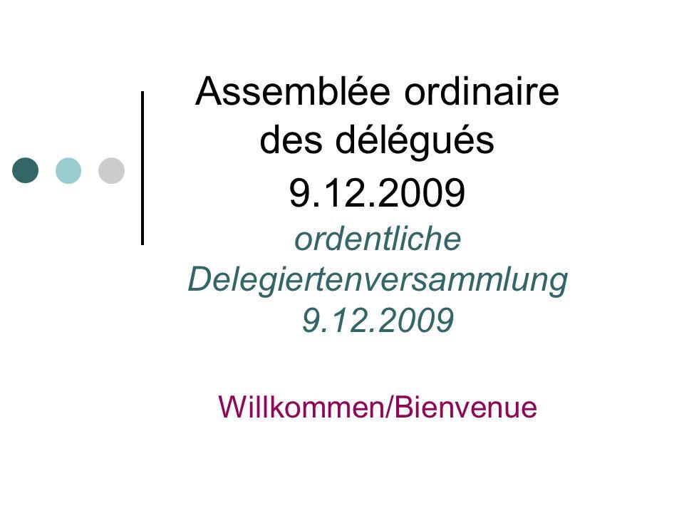 Assemblée ordinaire des délégués 9.12.2009 ordentliche Delegiertenversammlung 9.12.2009 Willkommen/Bienvenue