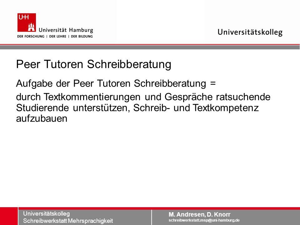 Dagmar Knorr dagmar.knorr@uni-hamburg.de Universitätskolleg M. Andresen, D. Knorr schreibwerkstatt.msp@uni-hamburg.de Universitätskolleg Schreibwerkst