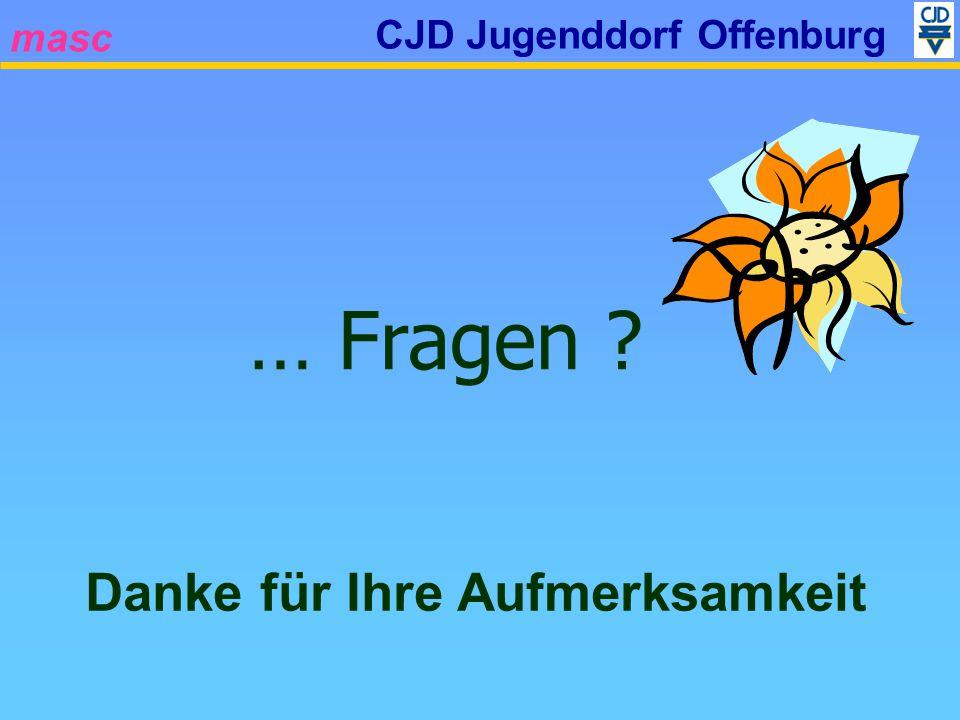 masc CJD Jugenddorf Offenburg … Fragen Danke für Ihre Aufmerksamkeit