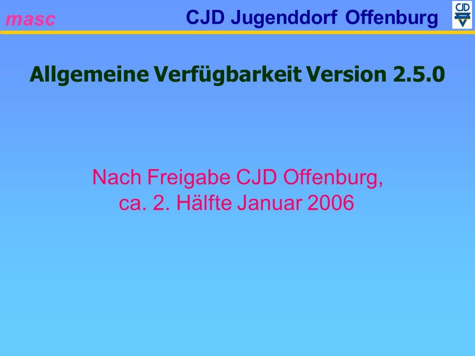 masc CJD Jugenddorf Offenburg Allgemeine Verfügbarkeit Version 2.5.0 Nach Freigabe CJD Offenburg, ca. 2. Hälfte Januar 2006