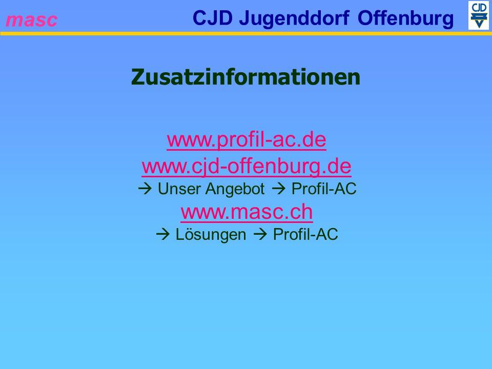 masc CJD Jugenddorf Offenburg Zusatzinformationen www.profil-ac.de www.cjd-offenburg.de Unser Angebot Profil-AC www.masc.ch Lösungen Profil-AC