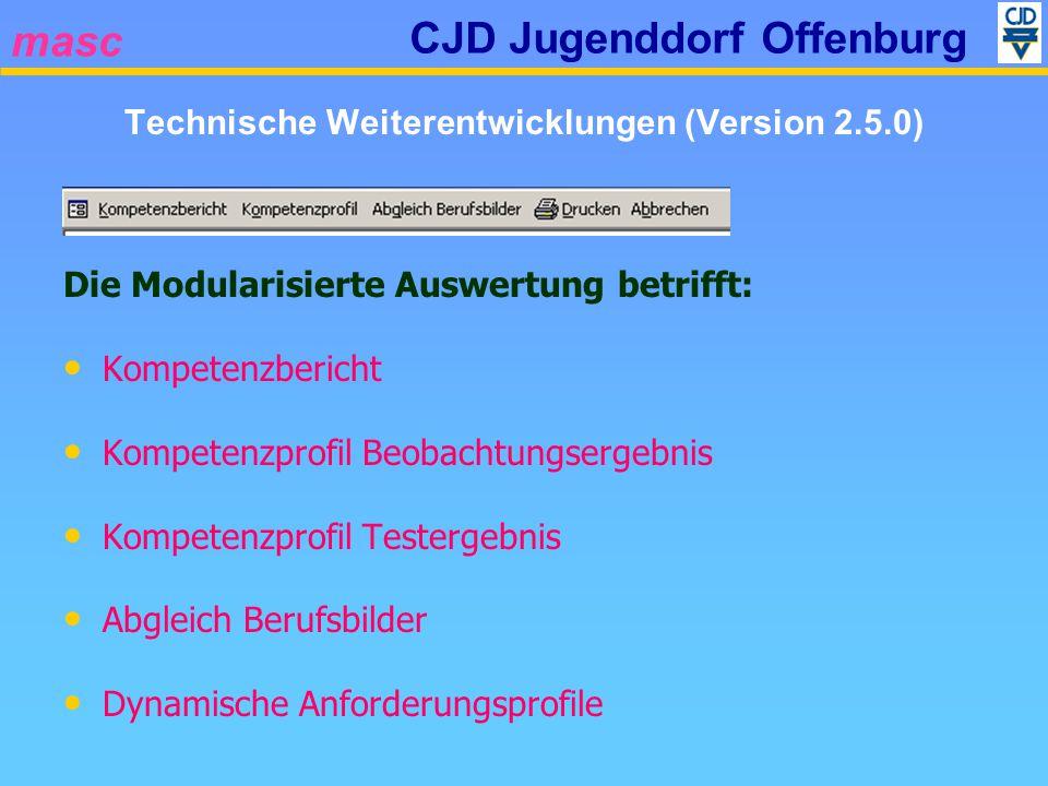 masc CJD Jugenddorf Offenburg Technische Weiterentwicklungen (Version 2.5.0) Die Modularisierte Auswertung betrifft: Kompetenzbericht Kompetenzprofil