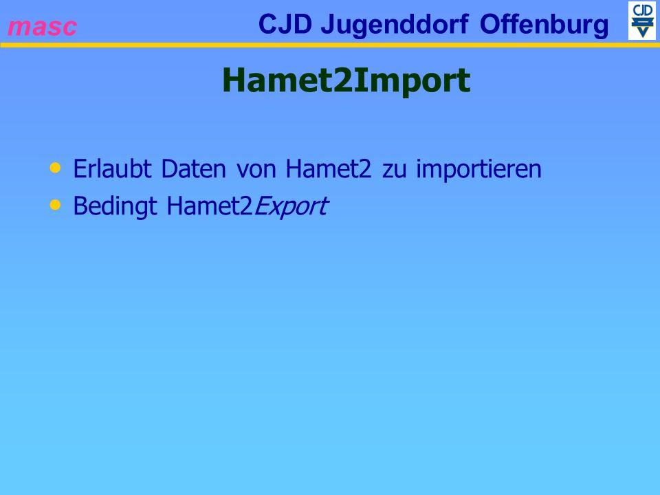 masc CJD Jugenddorf Offenburg Hamet2Import Erlaubt Daten von Hamet2 zu importieren Bedingt Hamet2Export