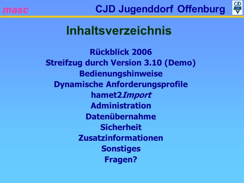 masc CJD Jugenddorf Offenburg Rückblick 2006 Streifzug durch Version 3.10 (Demo) Bedienungshinweise Dynamische Anforderungsprofile hamet2Import Admini