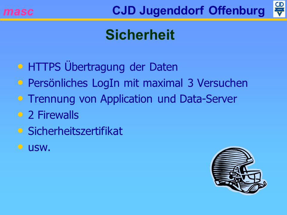 masc CJD Jugenddorf Offenburg HTTPS Übertragung der Daten Persönliches LogIn mit maximal 3 Versuchen Trennung von Application und Data-Server 2 Firewa