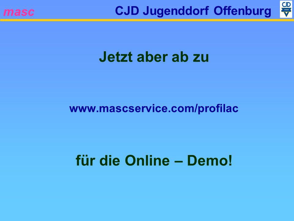 masc CJD Jugenddorf Offenburg Jetzt aber ab zu www.mascservice.com/profilac für die Online – Demo!