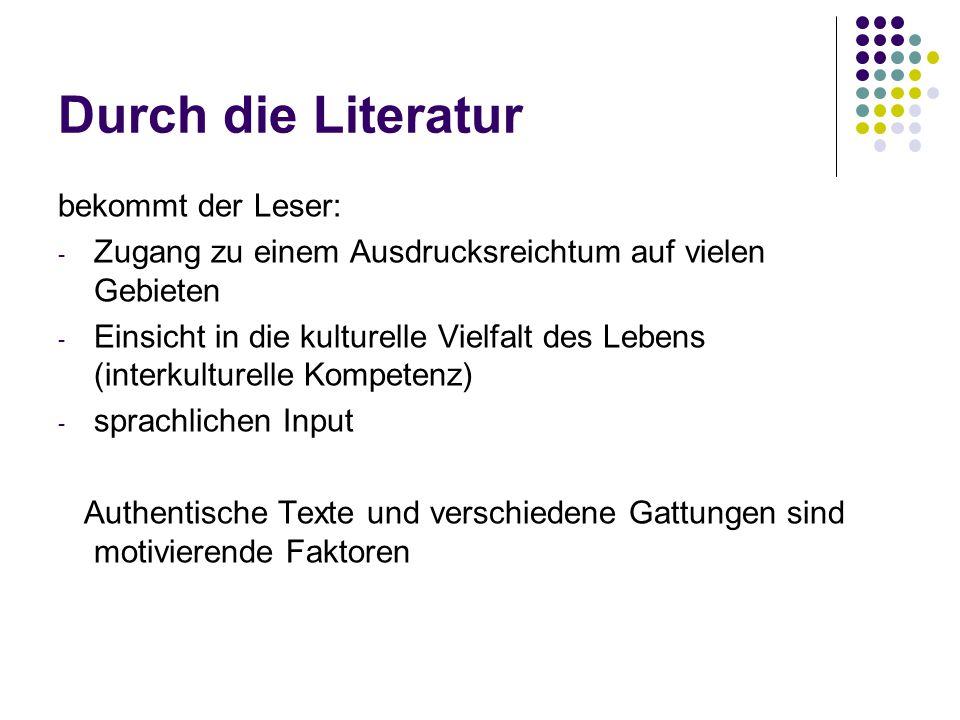 Durch die Literatur bekommt der Leser: - Zugang zu einem Ausdrucksreichtum auf vielen Gebieten - Einsicht in die kulturelle Vielfalt des Lebens (inter