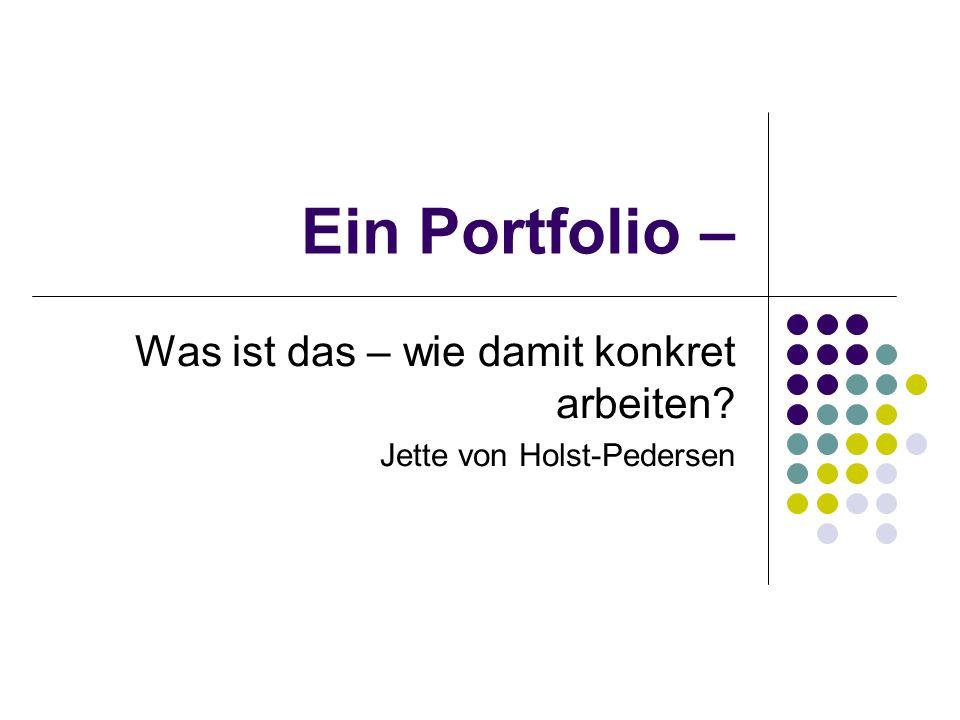 Portfolio – eine Definition Ein Portfolio ist eine zielgerichtete und systematische Sammlung von Arbeiten unterschiedlicher Art, die die individuellen Bemühungen, Fortschritte und Leistungen der/des Lernenden in einem oder mehreren Lernbereichen darstellt und reflektiert.