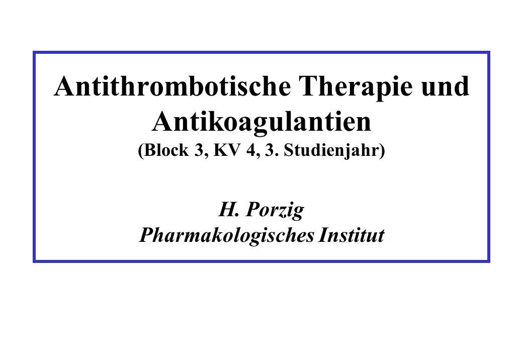 Antithrombotische Therapie und Antikoagulantien (Block 3, KV 4, 3. Studienjahr) H. Porzig Pharmakologisches Institut