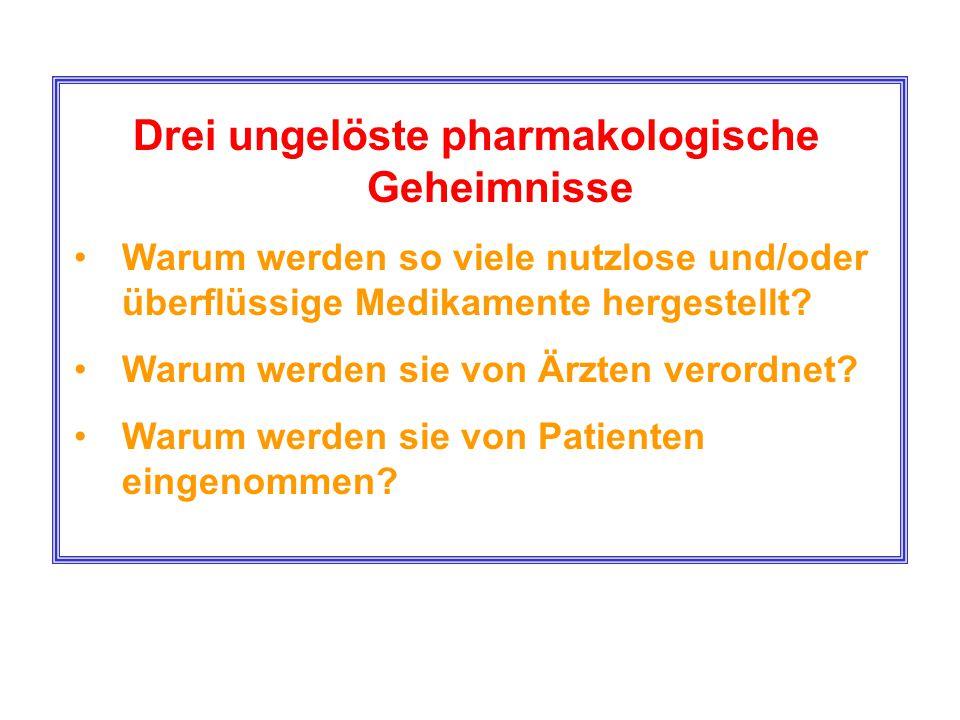 Drei ungelöste pharmakologische Geheimnisse Warum werden so viele nutzlose und/oder überflüssige Medikamente hergestellt? Warum werden sie von Ärzten