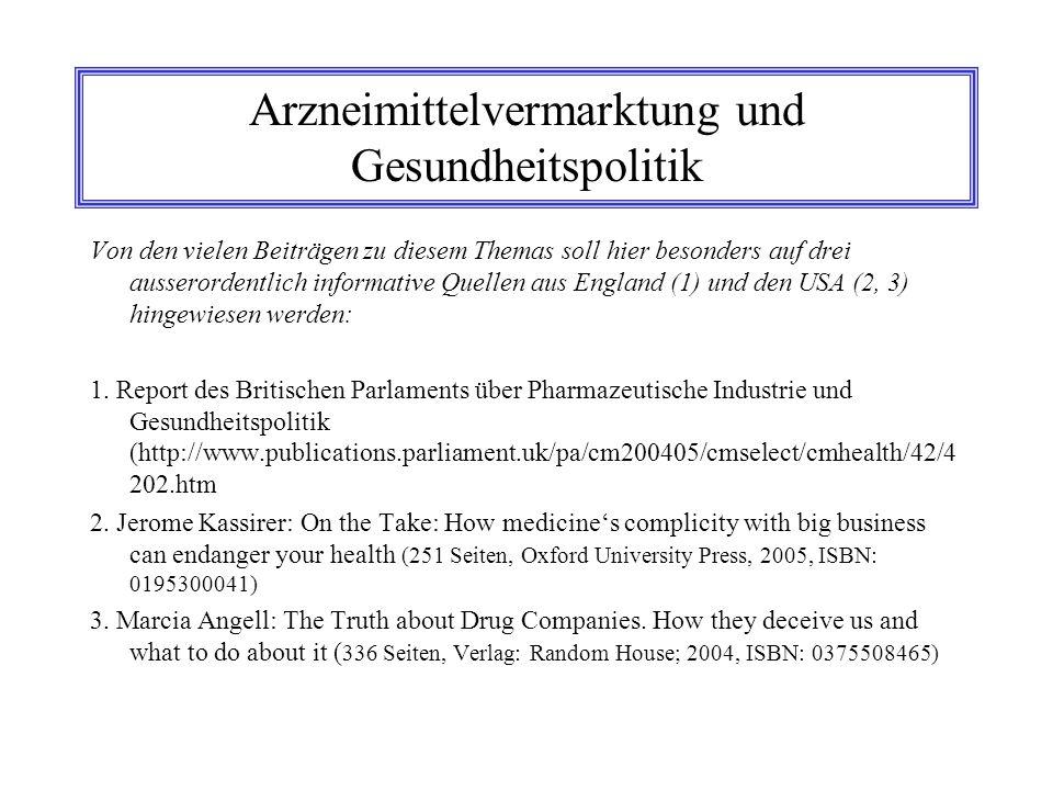 Arzneimittelvermarktung und Gesundheitspolitik Von den vielen Beiträgen zu diesem Themas soll hier besonders auf drei ausserordentlich informative Que