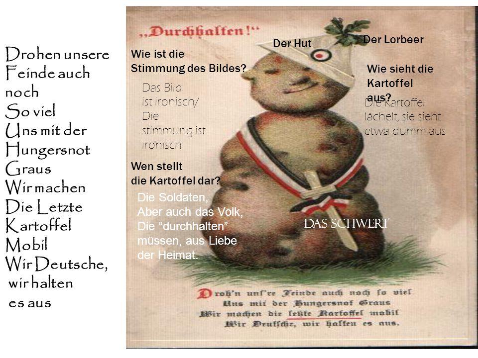 Drohen unsere Feinde auch noch So viel Uns mit der Hungersnot Graus Wir machen Die Letzte Kartoffel Mobil Wir Deutsche, wir halten es aus Das Schwert
