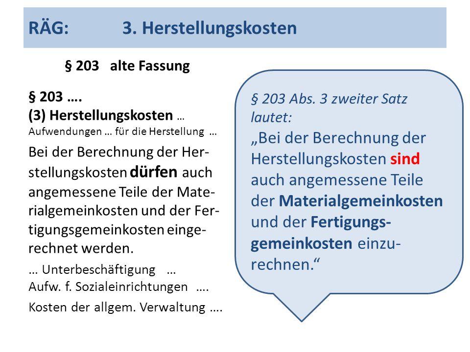 RÄG:3. Herstellungskosten § 203 alte Fassung § 203 …. (3) Herstellungskosten … Aufwendungen … für die Herstellung … Bei der Berechnung der Her- stellu