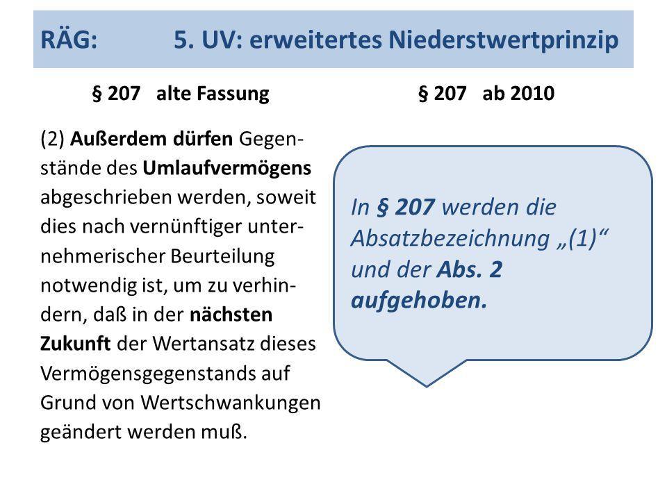 RÄG: 5. UV: erweitertes Niederstwertprinzip § 207 alte Fassung (2) Außerdem dürfen Gegen- stände des Umlaufvermögens abgeschrieben werden, soweit dies