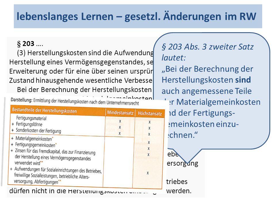 lebenslanges Lernen – gesetzl. Änderungen im RW § 203 …. (3) Herstellungskosten sind die Aufwendungen, die für die Herstellung eines Vermögensgegensta