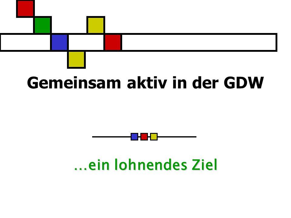 Gemeinsam aktiv in der GDW …ein lohnendes Ziel