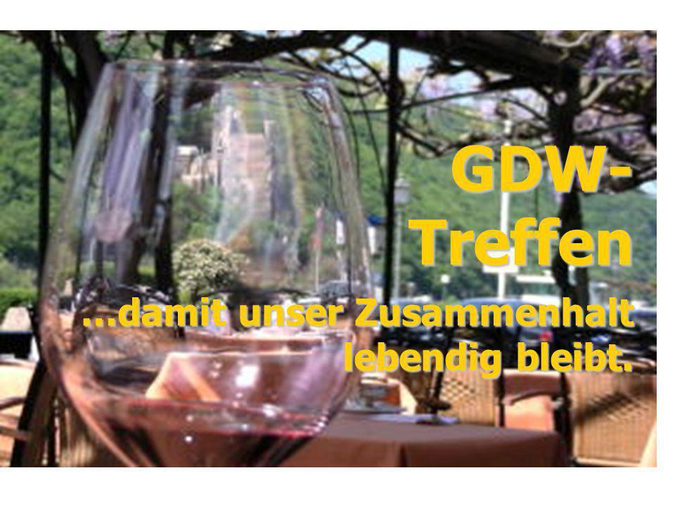 GDW- Treffen …damit unser Zusammenhalt lebendig bleibt.