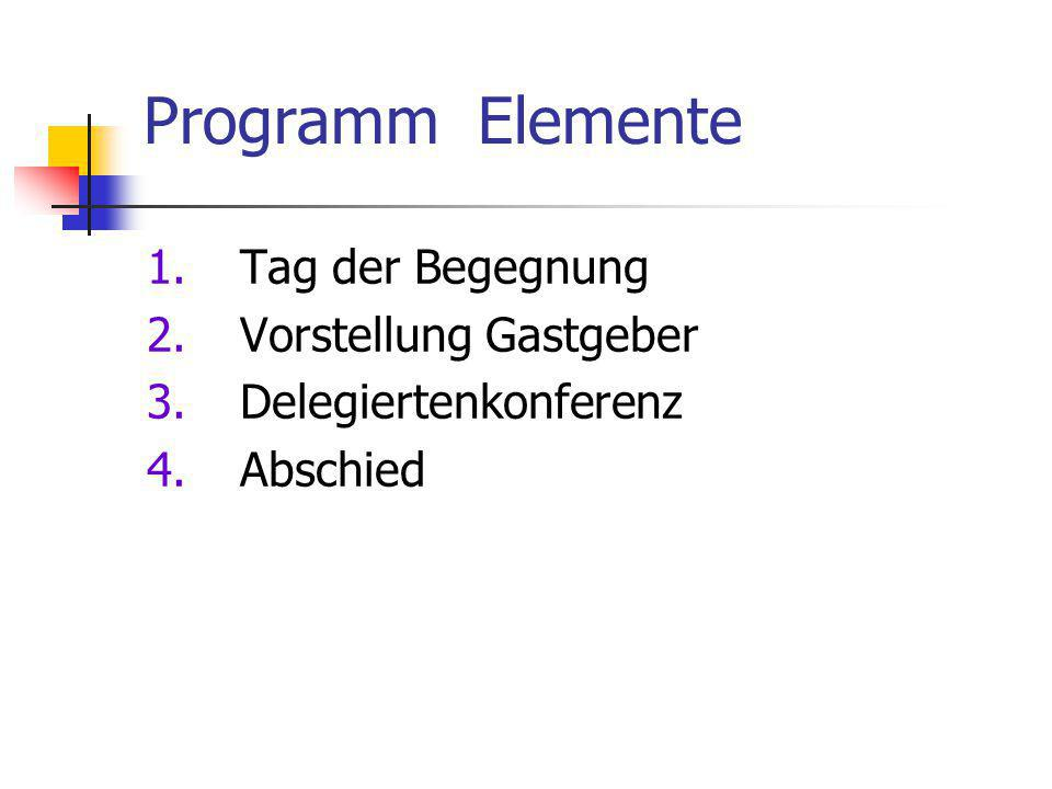 Programm Elemente 1.Tag der Begegnung 2.Vorstellung Gastgeber 3.Delegiertenkonferenz 4.Abschied