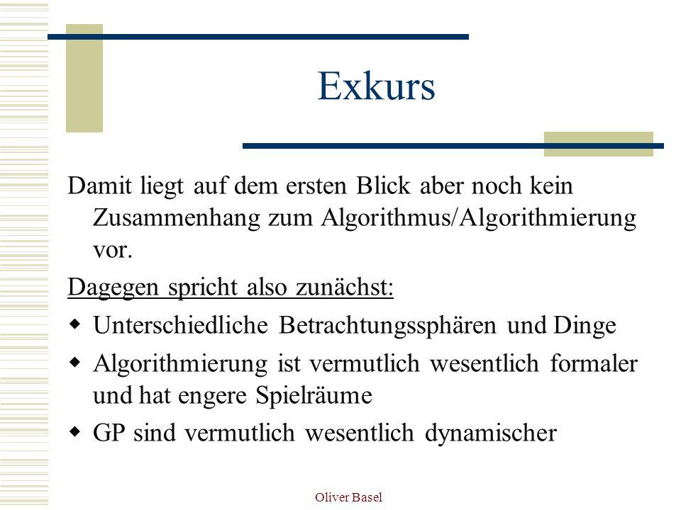 Oliver Basel Exkurs Damit liegt auf dem ersten Blick aber noch kein Zusammenhang zum Algorithmus/Algorithmierung vor.