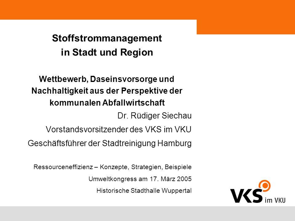 Stoffstrommanagement in Stadt und Region Wettbewerb, Daseinsvorsorge und Nachhaltigkeit aus der Perspektive der kommunalen Abfallwirtschaft Dr.