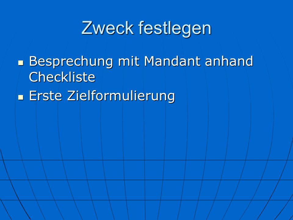 Zweck festlegen Besprechung mit Mandant anhand Checkliste Besprechung mit Mandant anhand Checkliste Erste Zielformulierung Erste Zielformulierung