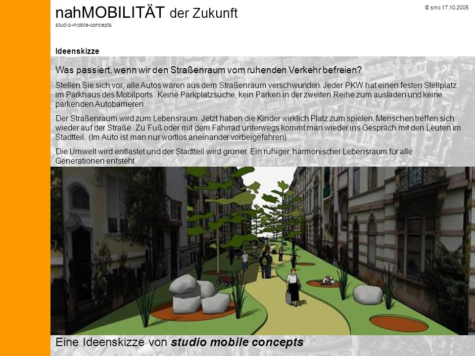 © smc 17.10.2005 nahMOBILITÄT der Zukunft studio-mobile-concepts Verkehrssystem MOBIL-PORT HBF MOBIL-PORT H H H H H H H H H S S r=500m WESTSTADT Bahnhofstraße Lessingstraße Rohrbacherstraße Franz-Knauff-Str.