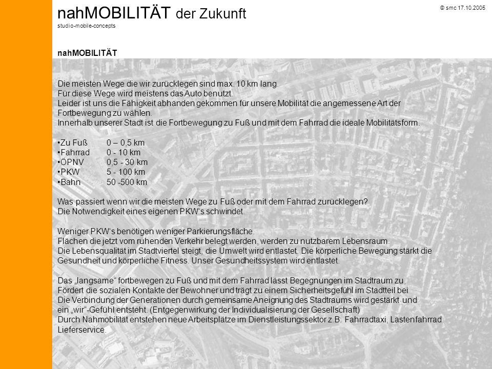 © smc 17.10.2005 nahMOBILITÄT der Zukunft studio-mobile-concepts nahMOBILITÄT Die meisten Wege die wir zurücklegen sind max.