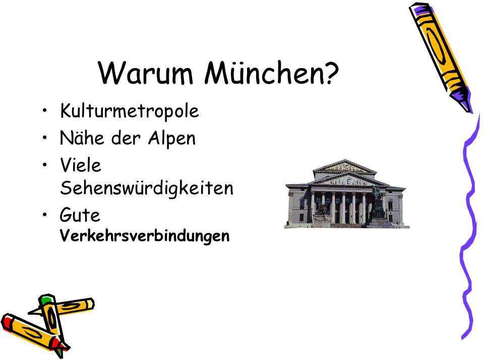 Warum München? Kulturmetropole Nähe der Alpen Viele Sehenswürdigkeiten Gute Verkehrsverbindungen