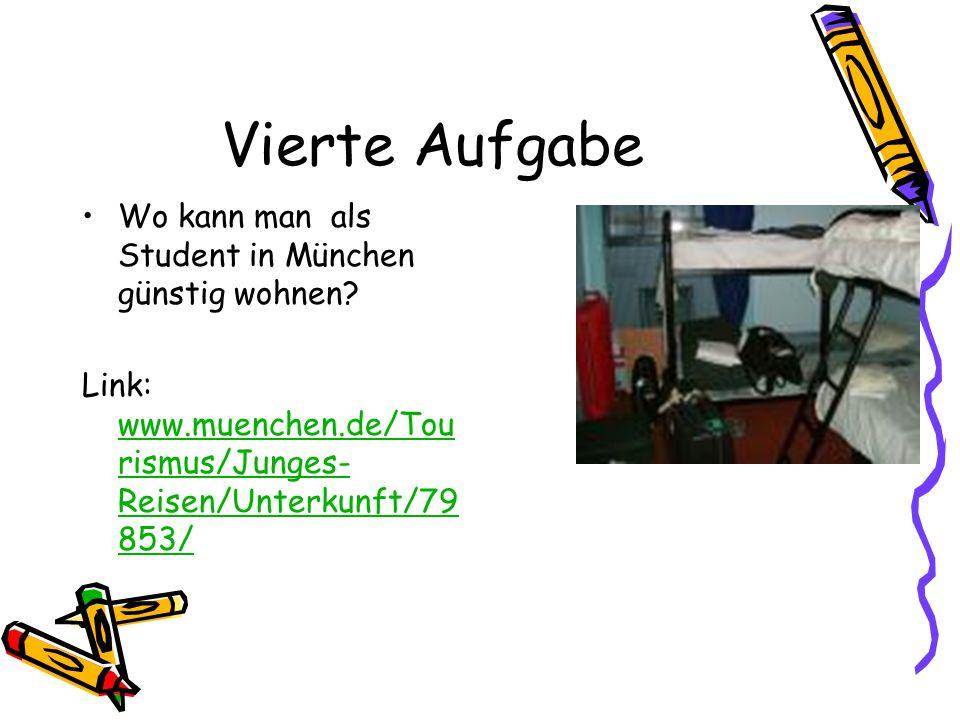 Vierte Aufgabe Wo kann man als Student in München günstig wohnen? Link: www.muenchen.de/Tou rismus/Junges- Reisen/Unterkunft/79 853/ www.muenchen.de/T