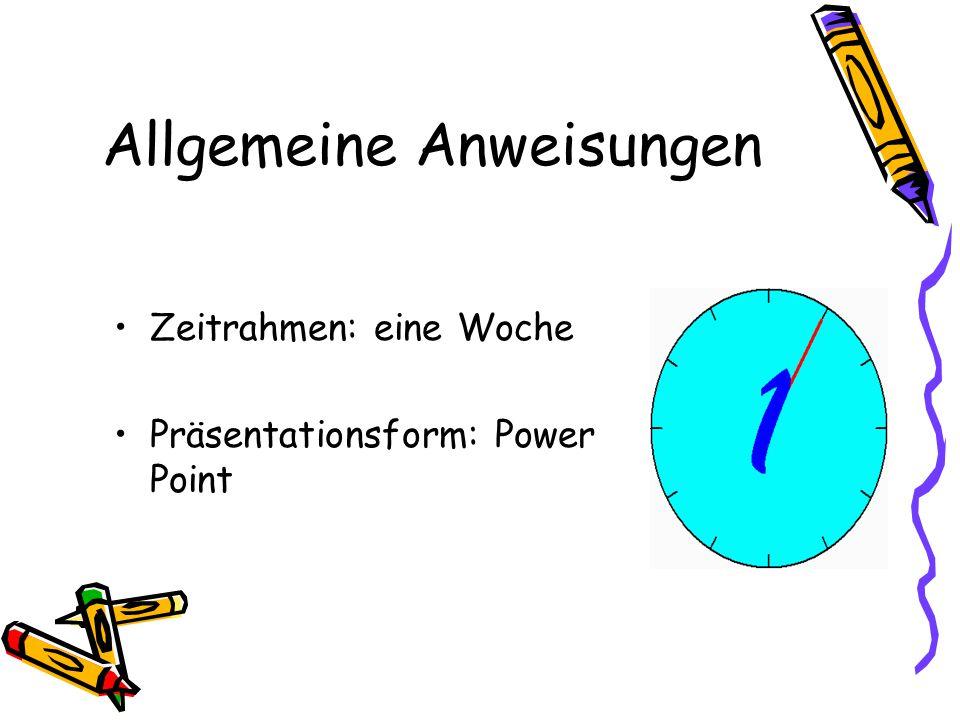Allgemeine Anweisungen Zeitrahmen: eine Woche Präsentationsform: Power Point