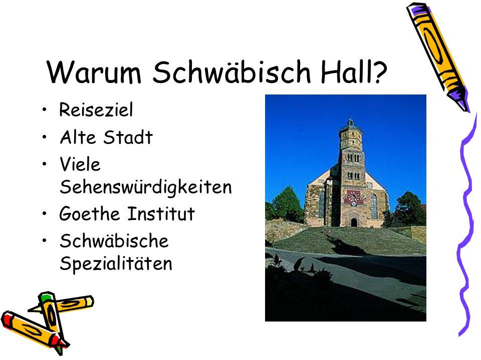 Warum Schwäbisch Hall? Reiseziel Alte Stadt Viele Sehenswürdigkeiten Goethe Institut Schwäbische Spezialitäten