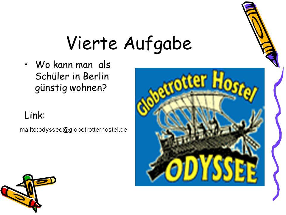 Vierte Aufgabe Wo kann man als Schüler in Berlin günstig wohnen? Link: mailto:odyssee@globetrotterhostel.de