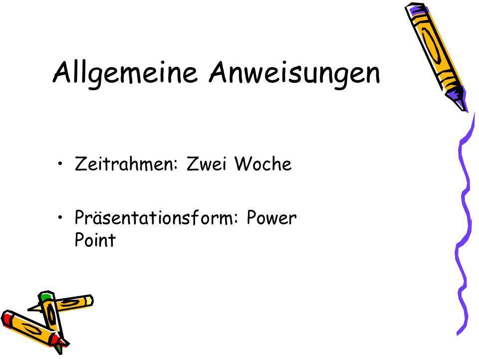 Allgemeine Anweisungen Zeitrahmen: Zwei Woche Präsentationsform: Power Point