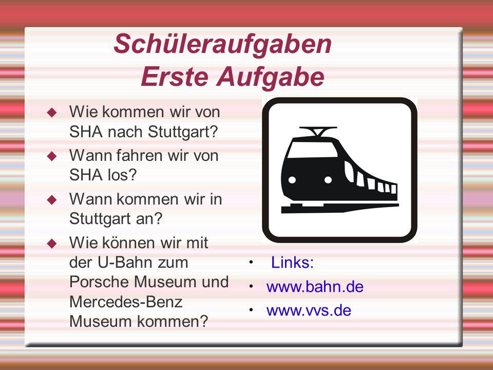 Schüleraufgaben Erste Aufgabe Wie kommen wir von SHA nach Stuttgart? Wann fahren wir von SHA los? Wann kommen wir in Stuttgart an? Wie können wir mit