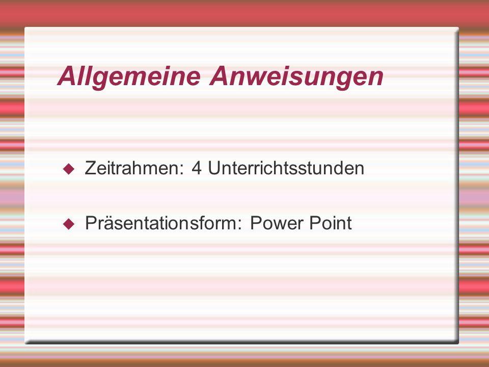 Allgemeine Anweisungen Zeitrahmen: 4 Unterrichtsstunden Präsentationsform: Power Point