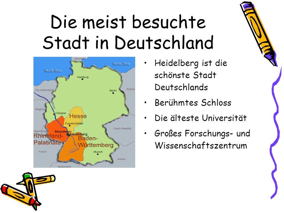 Die meist besuchte Stadt in Deutschland Heidelberg ist die schönste Stadt Deutschlands Berühmtes Schloss Die älteste Universität Großes Forschungs- und Wissenschaftszentrum