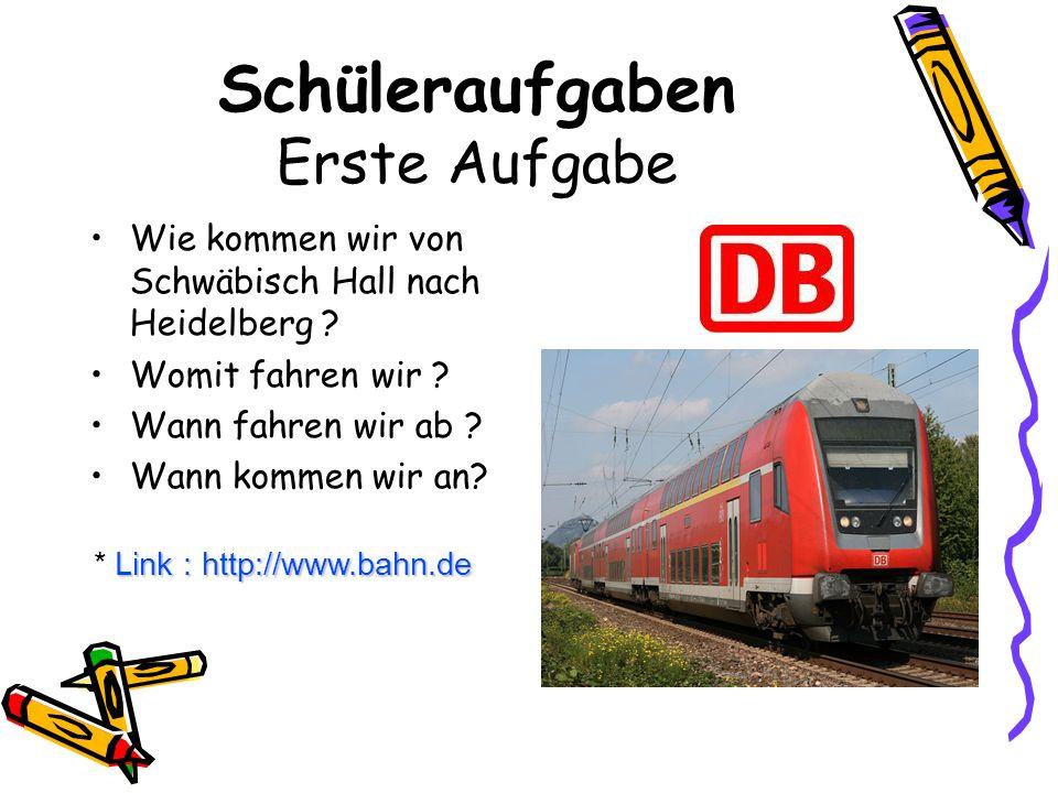 Schüleraufgaben Erste Aufgabe Wie kommen wir von Schwäbisch Hall nach Heidelberg .