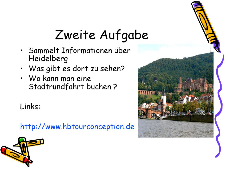 Zweite Aufgabe Sammelt Informationen über Heidelberg Was gibt es dort zu sehen.