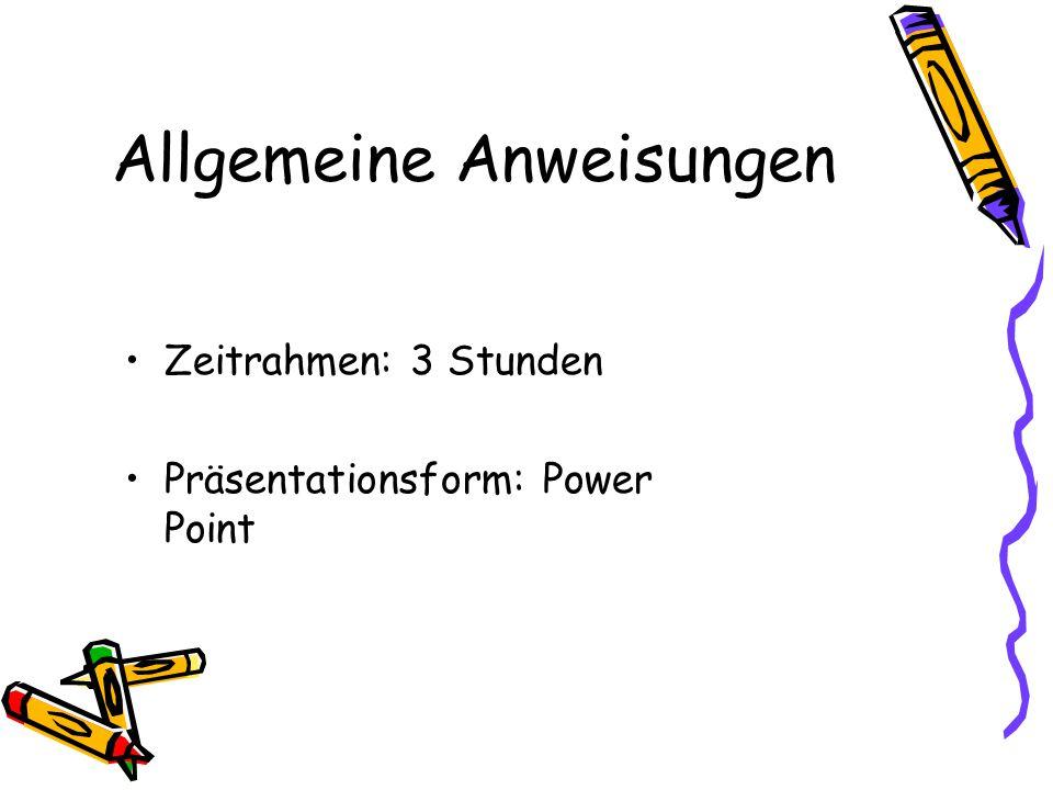 Allgemeine Anweisungen Zeitrahmen: 3 Stunden Präsentationsform: Power Point