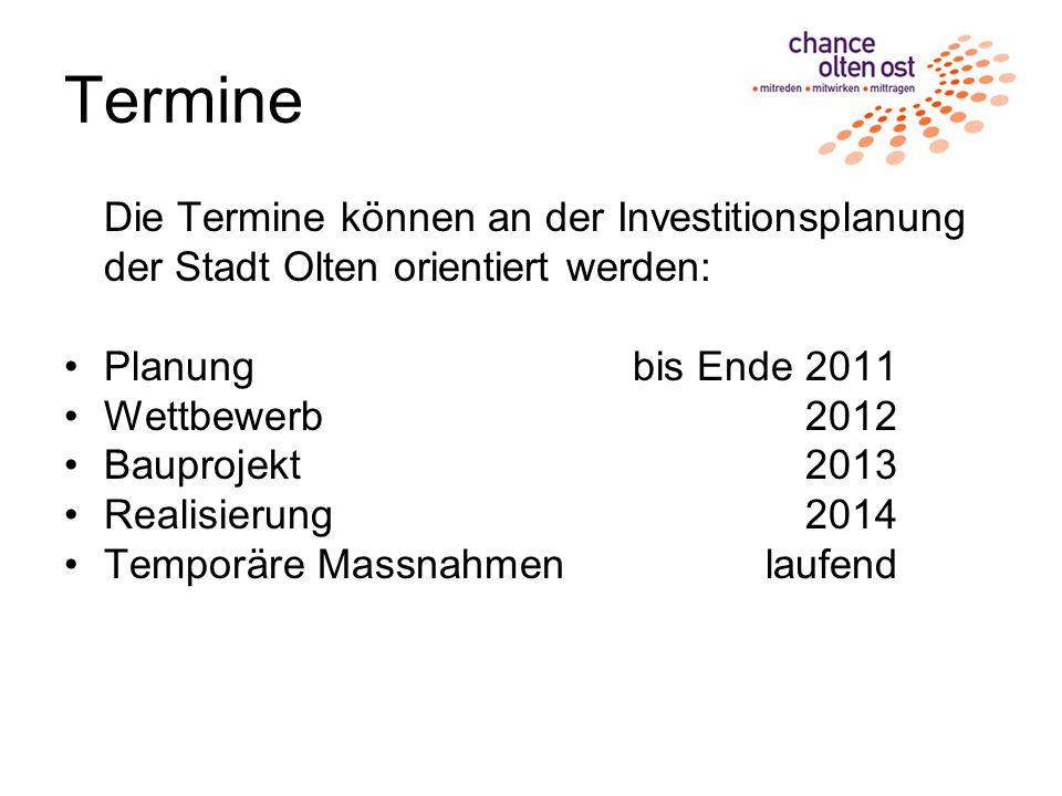 Termine Die Termine können an der Investitionsplanung der Stadt Olten orientiert werden: Planung bis Ende 2011 Wettbewerb2012 Bauprojekt2013 Realisierung2014 Temporäre Massnahmenlaufend