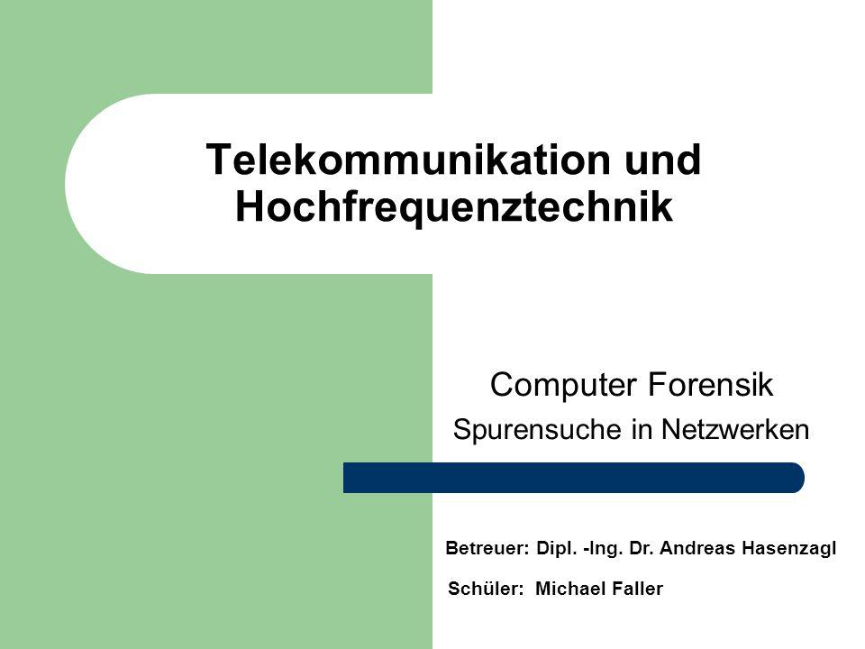 Telekommunikation und Hochfrequenztechnik Computer Forensik Spurensuche in Netzwerken Betreuer: Dipl.