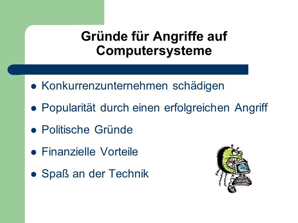 Gründe für Angriffe auf Computersysteme Konkurrenzunternehmen schädigen Popularität durch einen erfolgreichen Angriff Politische Gründe Finanzielle Vorteile Spaß an der Technik