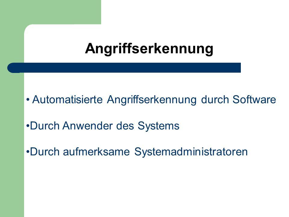 Angriffserkennung Automatisierte Angriffserkennung durch Software Durch Anwender des Systems Durch aufmerksame Systemadministratoren