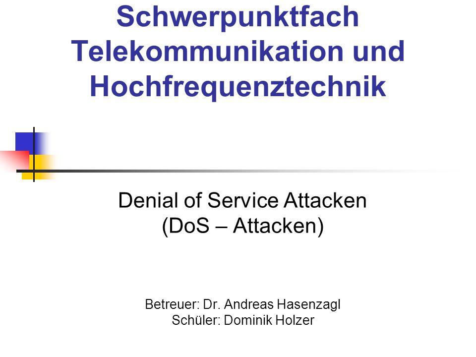 Schwerpunktfach Telekommunikation und Hochfrequenztechnik Denial of Service Attacken (DoS – Attacken) Betreuer: Dr. Andreas Hasenzagl Schüler: Dominik
