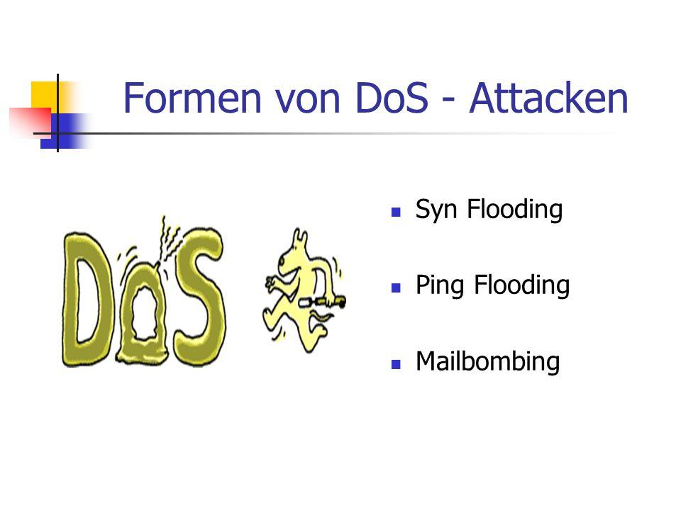 Formen von DoS - Attacken Syn Flooding Ping Flooding Mailbombing