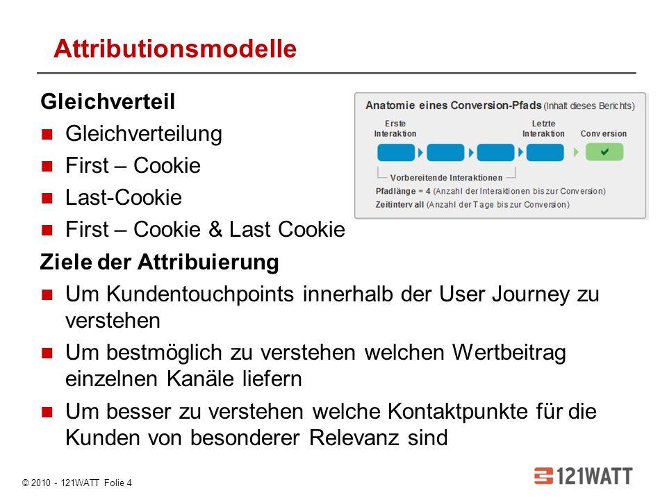 © 2010 - 121WATT Folie 4 Gleichverteil Gleichverteilung First – Cookie Last-Cookie First – Cookie & Last Cookie Ziele der Attribuierung Um Kundentouch