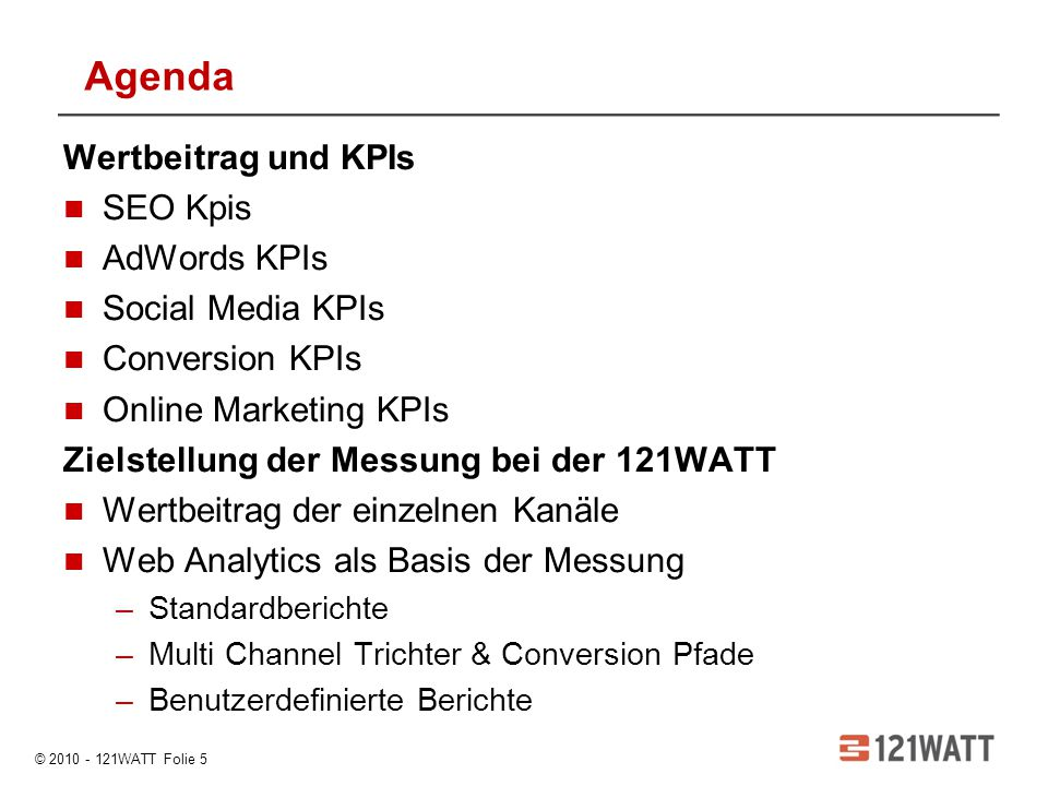© 2010 - 121WATT Folie 5 Wertbeitrag und KPIs SEO Kpis AdWords KPIs Social Media KPIs Conversion KPIs Online Marketing KPIs Zielstellung der Messung b